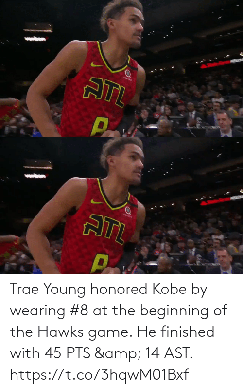 ast: Trae Young honored Kobe by wearing #8 at the beginning of the Hawks game.   He finished with 45 PTS & 14 AST.     https://t.co/3hqwM01Bxf