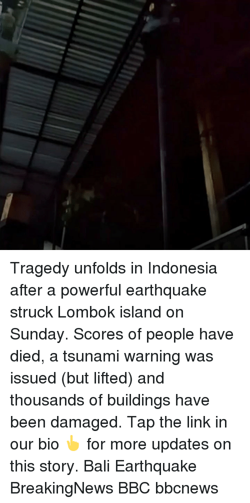 Memes, Bali, and Earthquake: Tragedy unfolds in Indonesia after a powerful earthquake struck Lombok island on Sunday. Scores of people have died, a tsunami warning was issued (but lifted) and thousands of buildings have been damaged. Tap the link in our bio 👆 for more updates on this story. Bali Earthquake BreakingNews BBC bbcnews