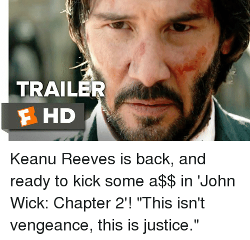 """keanu reeve: TRAILER  F HD Keanu Reeves is back, and ready to kick some a$$ in 'John Wick: Chapter 2'! """"This isn't vengeance, this is justice."""""""