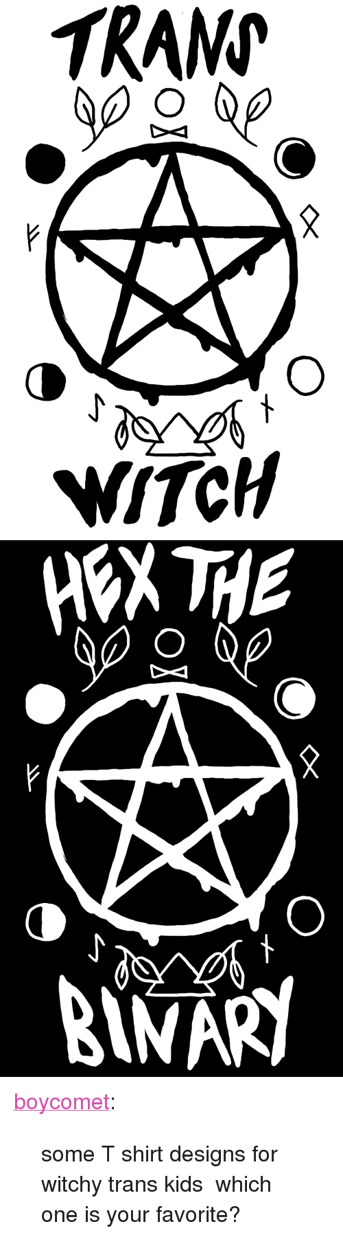 """Tumblr, Blog, and Http: TRAN  WiTCH   NARY <p><a href=""""http://boycomet.tumblr.com/post/146001695487/some-t-shirt-designs-for-witchy-trans-kids-which"""" class=""""tumblr_blog"""">boycomet</a>:</p><blockquote><p>some T shirt designs for witchy trans kids☆ which one is your favorite?</p></blockquote>"""