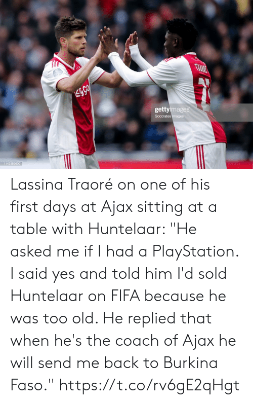 "PlayStation: TRANE  gettyimages  Soccrates Images  1143363600 Lassina Traoré on one of his first days at Ajax sitting at a table with Huntelaar: ""He asked me if I had a PlayStation. I said yes and told him I'd sold Huntelaar on FIFA because he was too old. He replied that when he's the coach of Ajax he will send me back to Burkina Faso."" https://t.co/rv6gE2qHgt"
