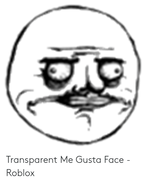 Transparent, Me Gusta, and Roblox: Transparent Me Gusta Face - Roblox