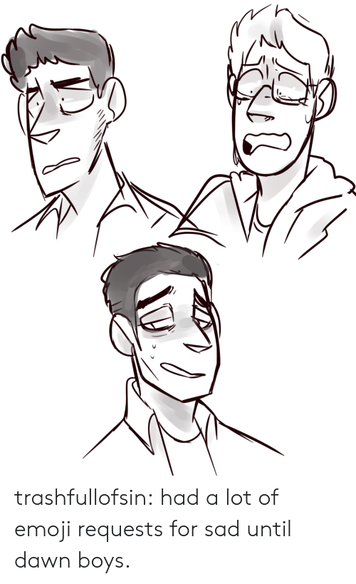 Emoji, Tumblr, and Blog: trashfullofsin:  had a lot of emoji requests for sad until dawn boys.