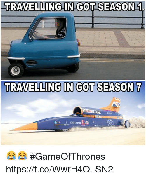 Got, Gameofthrones, and Edge: TRAVELLING IN GOT SEASON 1  TRAVELLING IN GOT SEASON 7  EDGE 😂😂 #GameOfThrones https://t.co/WwrH4OLSN2