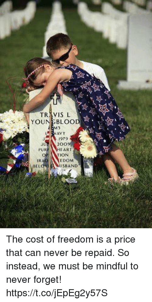 Bailey Jay, Memes, and Freedom: TRAVIS L  YOUNGBLOOD  200  PURF  EART  OP TION  IRAO  BEL  USBAND The cost of freedom is a price that can never be repaid. So instead, we must be mindful to never forget! https://t.co/jEpEg2y57S