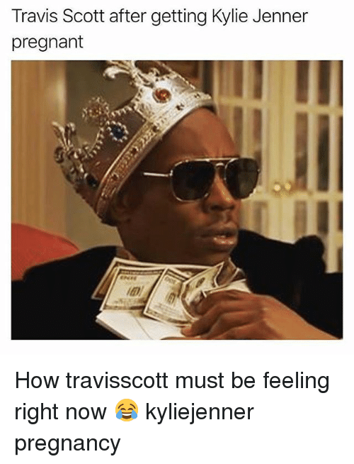Kylie Jenner, Memes, and Pregnant: Travis Scott after getting Kylie Jenner  pregnant How travisscott must be feeling right now 😂 kyliejenner pregnancy