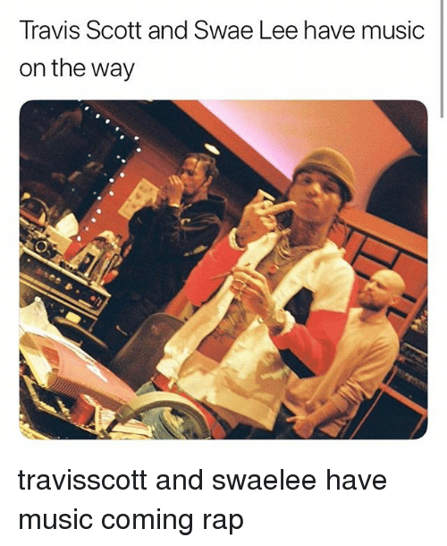 Memes, Music, and Rap: Travis Scott and Swae Lee have music  on the way travisscott and swaelee have music coming rap