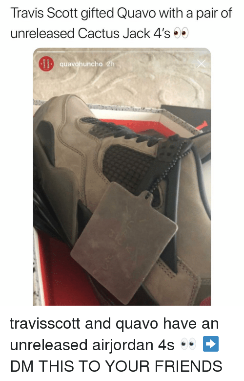 Friends, Memes, and Quavo: Travis Scott gifted Quavo with a pair of  unreleased Cactus Jack 4's  quavohuncho 2 travisscott and quavo have an unreleased airjordan 4s 👀 ➡️DM THIS TO YOUR FRIENDS