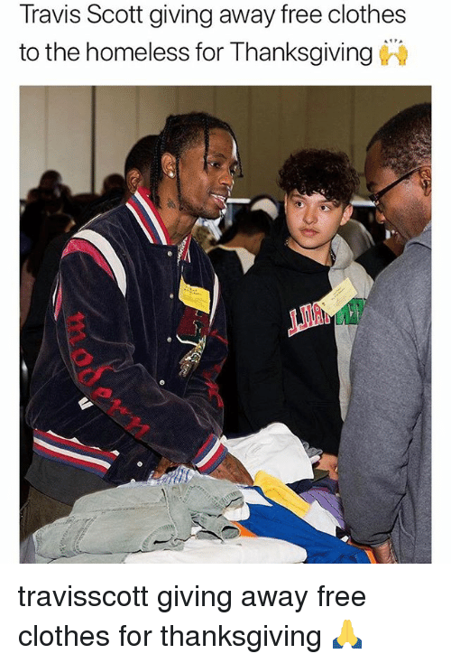 Clothes, Homeless, and Memes: Travis Scott giving away free clothes  to the homeless for Thanksgiving travisscott giving away free clothes for thanksgiving 🙏