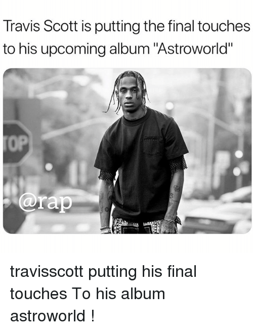 """Memes, Travis Scott, and 🤖: Travis Scott is putting the final touches  to his upcoming album """"Astroworld""""  0P  arap travisscott putting his final touches To his album astroworld !"""