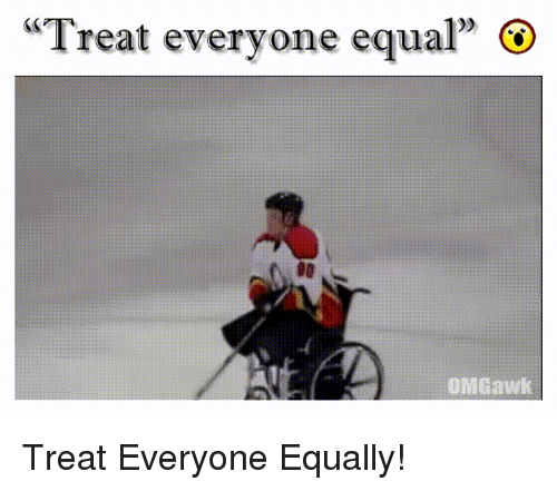 "Community, Tumblr, and Everyone: ""Treat everyone equal""  OMGawk Treat Everyone Equally!"