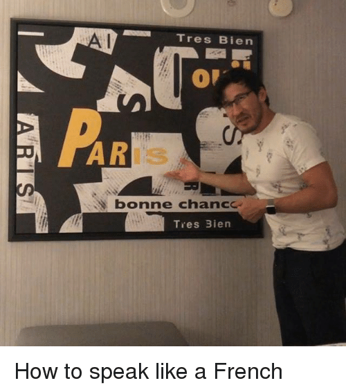 Dank, How To, and French: Tres Bien  AR  IS  bonne chance  Tres Bien How to speak like a French