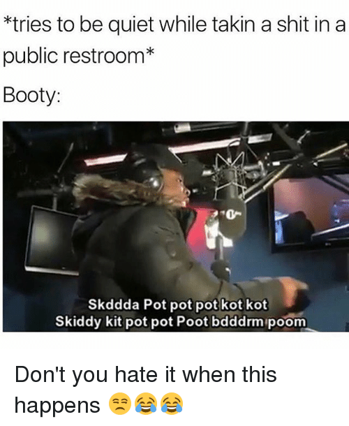 Publicated: tries to be quiet while takin a shit in a  public restroom*  Booty:  Skddda Pot pot pot kot kot  Skiddy kit pot pot Poot bdddrm poom Don't you hate it when this happens 😒😂😂