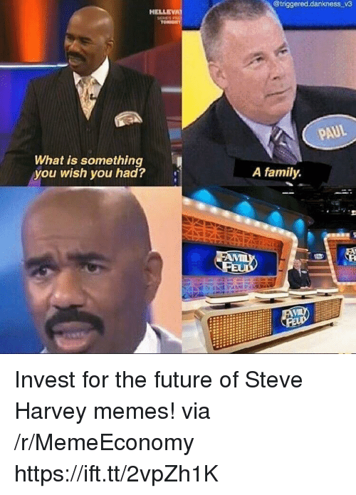 Family, Future, and Memes: @triggered.dankness v3  HELLEVA  What is something  you wish you had?  A family. Invest for the future of Steve Harvey memes! via /r/MemeEconomy https://ift.tt/2vpZh1K