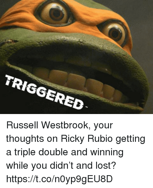 Russell Westbrook, Sports, and Lost: TRIGGERED Russell Westbrook, your thoughts on Ricky Rubio getting a triple double and winning while you didn't and lost? https://t.co/n0yp9gEU8D
