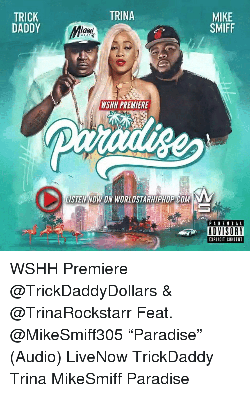 "Memes, Paradise, and Worldstarhiphop: TRINA  TRICK  DADDY  MIKE  SMIFF  an  WSHH PREMIERE  LISTEN NOW  LISTEN NOW ON WORLDSTARHIPHOP COM  PARENTAL  EXPLICIT CONTENT WSHH Premiere @TrickDaddyDollars & @TrinaRockstarr Feat. @MikeSmiff305 ""Paradise"" (Audio) LiveNow TrickDaddy Trina MikeSmiff Paradise"