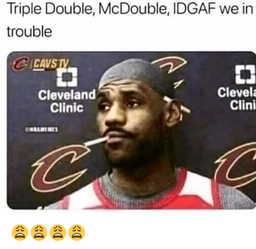 Cavs, Funny, and Cleveland: Triple Double, McDouble, IDGAF we in  trouble  CAvs  Cleveland  Clinic  Clevel  Clini 😩😩😩😩