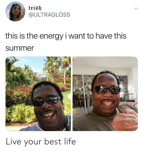 Energy, Life, and Summer: trish  @ULTRAGLOSS  this is the energy i want to have this  summer Live your best life