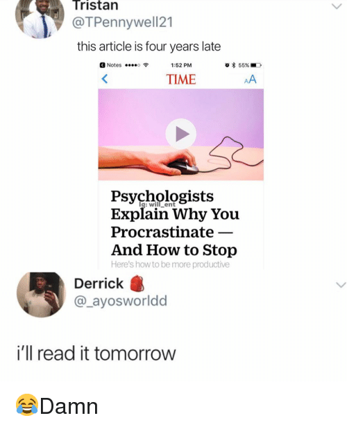 Memes, How To, and Time: Tristan  @TPennywell21  this article is four years late  Notes  1:52 PM  TIME  Psychologists  Explain Why You  Procrastinate  And How to Stop  Here's howto be more productive  Derrick  @_ayosworldd  i'll read it tomorrow 😂Damn