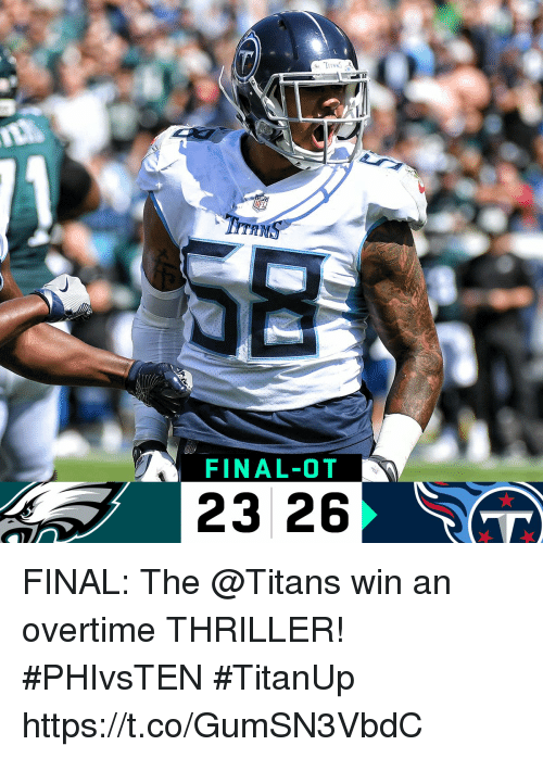 Memes, Thriller, and 🤖: TRN  FINAL-OT  23 26 FINAL: The @Titans win an overtime THRILLER! #PHIvsTEN #TitanUp https://t.co/GumSN3VbdC