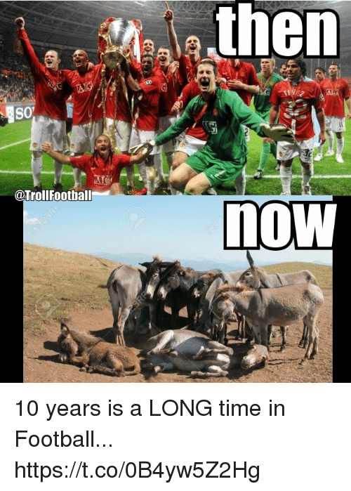 Football, Memes, and Time: @TrolIFoothall  now 10 years is a LONG time in Football... https://t.co/0B4yw5Z2Hg