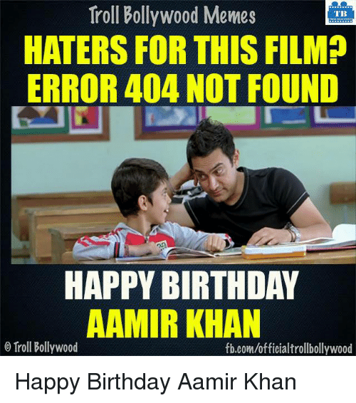 Memes, 🤖, and Khan: Troll Bollywood Memes  TB  HATERS FOR THIS FILMP  ERROR 404 NOT FOUND  HAPPY BIRTHDAY  AAMIR KHAN  Troll Bollywood  fb.com/officialtrollbollywood Happy Birthday Aamir Khan