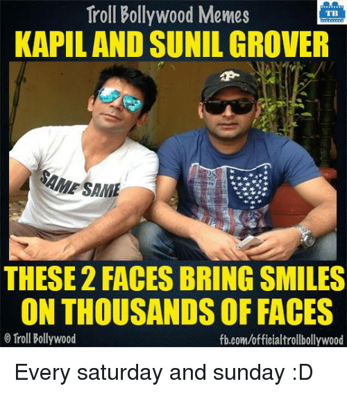 Memes, Troll, and Trolling: Troll Bollywood Memes  TB  KAPILAND SUNIL GROVER  SAME  THESE 2 FACES BRING SMILES  ONTHOUSANDS OF FACES  Troll Bollywood  fb.com/officialtrollbollywood Every saturday and sunday :D