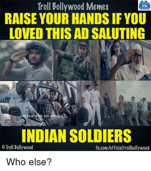 Memes, Soldiers, and Troll: Troll Bollywood Memes  TB  RAISE YOUR HANDS IF YOU  LOVED THIS AD SALUTING  INDIAN SOLDIERS  Troll Bollywood  fb.com/officialtrollbollywood Who else?
