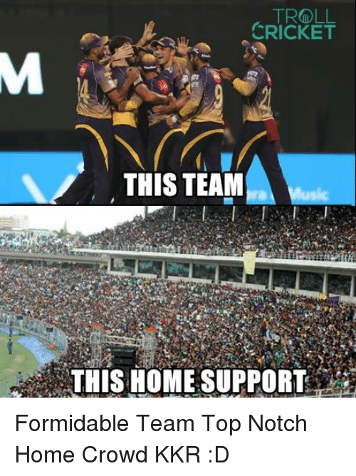Memes, Troll, and Cricket: TROLL  CRICKET  THIS TEAM  THIS HOME SUPPORT Formidable Team Top Notch Home Crowd KKR :D  <aVAn>