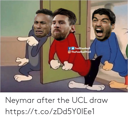 Memes, Neymar, and 🤖: TrollFootball  O TheFootballTroll Neymar after the UCL draw https://t.co/zDd5Y0IEe1