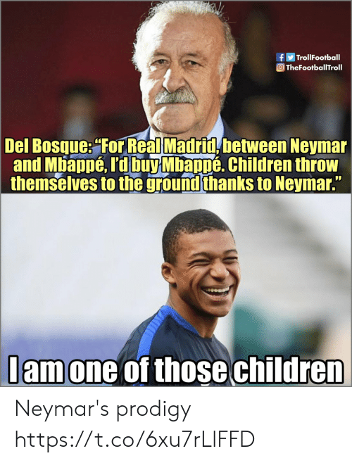 Children, Memes, and Neymar: TrollFootball  OTheFootballTroll  Del Bosque: For Real Madrid between Neymar  and Mbappé, rd buy Mbappé. Children throw  themselves to the ground thanks to Neymar.  lamone of those children Neymar's prodigy https://t.co/6xu7rLlFFD