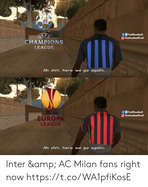 Milan: TrollFootball  TheFootballTroll  CHAMPIONS  LEAGUE  Ah shit, here we go again   TrollFootball  TheFootballTroll  EUROPA  LEAGUE  Ah shit, here we go again Inter & AC Milan fans right now https://t.co/WA1pfiKosE