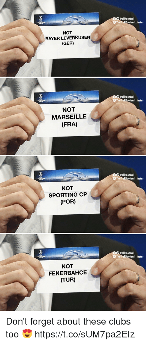 tur: TrollFootball  TheTrollFootbal  CNAMPIONS  NOT  BAYER LEVERKUSEN  (GER)   TrollFootball  TheTrollFootbal  CNAMPIONS  NOT  MARSEILLE  (FRA)   TrollFootball  TheTrollFootbal  CNAMPIONS  NOT  SPORTING CP  (POR)   TrollFootball  The TrollFootball Insta  CNAMPIONS  NOT  FENERBAHCE  (TUR) Don't forget about these clubs too 😍 https://t.co/sUM7pa2EIz
