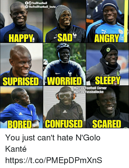 Football, Memes, and Happy: TrollFootball  TheTrollFootball Instca  SAD  INGRY  KING  POWER  HAPPY  SUPRISED WORRIED SLEEPY  Marcos Football Corner  Marcos Fussballecke  BOREDCONFUSED SCARED You just can't hate N'Golo Kanté https://t.co/PMEpDPmXnS