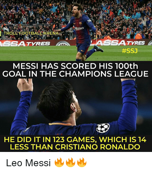 """leo messi: TROLL""""FOOTBALLYARE NAG .  ASSATYRES  #SSJ  MESSI HAS SCORED HIS 10Oth  GOAL IN THE CHAMPIONS LEAGUE  HE DID IT IN 123 GAMES, WHICH IS 14  LESS THAN CRISTIANO RONALDO Leo Messi 🔥🔥🔥"""