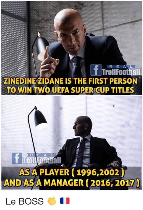 Zinedine Zidane: TrollFoothall  ZINEDINE ZIDANE IS THE FIRST PERSON  TO WIN TWO UEFA SUPER CUP TITLES  RIE A L  ASA PLAYER (1996,2002)  AND AS A MANAGER (2016, 2017 Le BOSS 👏 🇫🇷