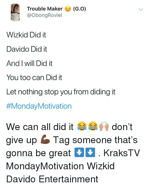 Trouble Maker GO Wizkid Did It Davido Did It and I Will Did It You