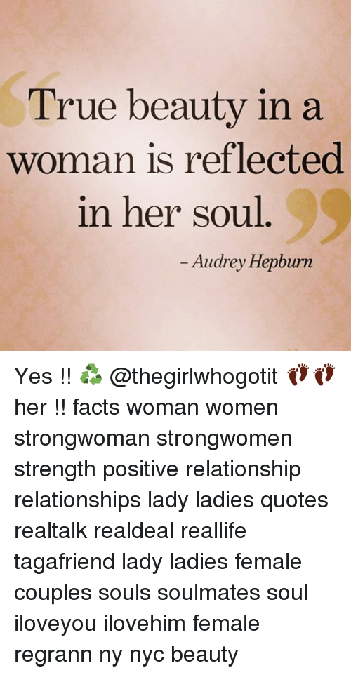 true beauty: True beauty in a  woman is reflected  in her soul  Audrey Hepburn Yes !! ♻️ @thegirlwhogotit 👣👣her !! facts woman women strongwoman strongwomen strength positive relationship relationships lady ladies quotes realtalk realdeal reallife tagafriend lady ladies female couples souls soulmates soul iloveyou ilovehim female regrann ny nyc beauty