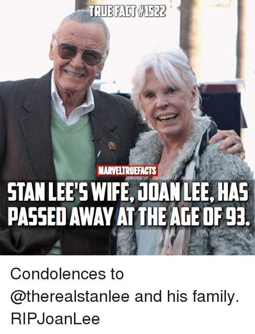 Family, Memes, and Stan: TRUE FACCAS22  MARVELTRUEFACTS  STAN LEE'S WIFE, TDAN LEE, HAS  PASSED AWAY AT THE AGE OF 93 Condolences to @therealstanlee and his family. RIPJoanLee