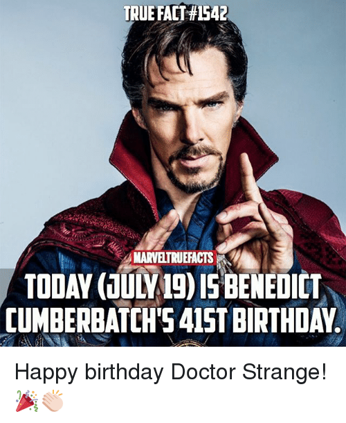 Birthday, Doctor, and Memes: TRUE FACT #1542  MARVELTRUEFACTS  TODAY (JULY19) IS BENEDICT  CUMBERBATCH' 415T BIRTHDAY Happy birthday Doctor Strange! 🎉👏🏻