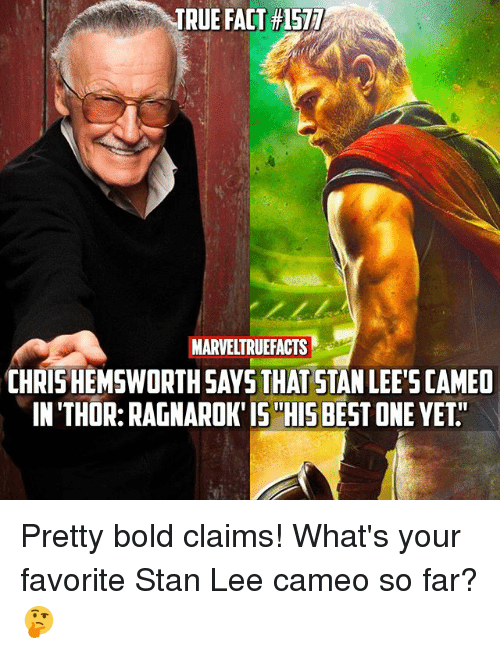 "Memes, Stan, and Stan Lee: TRUE FACT #1577  MARVELTRUEFACTS  CHRIS HEMSWORTHSAYS THAT STAN LEE'S CAMEO  IN THOR: RAGNAROK' IS""HIS BEST ONE YETH Pretty bold claims! What's your favorite Stan Lee cameo so far? 🤔"
