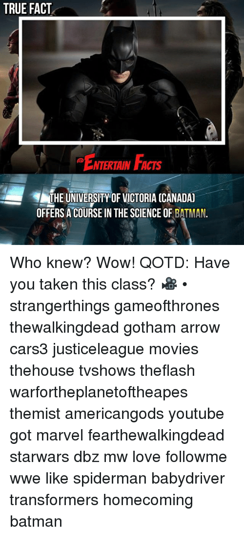 Batman, Facts, and Love: TRUE FACT  ENTERTAIN FACTS  THE UNIVERSITY OF VICTORIA (CANADA  OFFERSA COURSE IN THE SCIENCE OF BATMAN. Who knew? Wow! QOTD: Have you taken this class? 🎥 • strangerthings gameofthrones thewalkingdead gotham arrow cars3 justiceleague movies thehouse tvshows theflash warfortheplanetoftheapes themist americangods youtube got marvel fearthewalkingdead starwars dbz mw love followme wwe like spiderman babydriver transformers homecoming batman