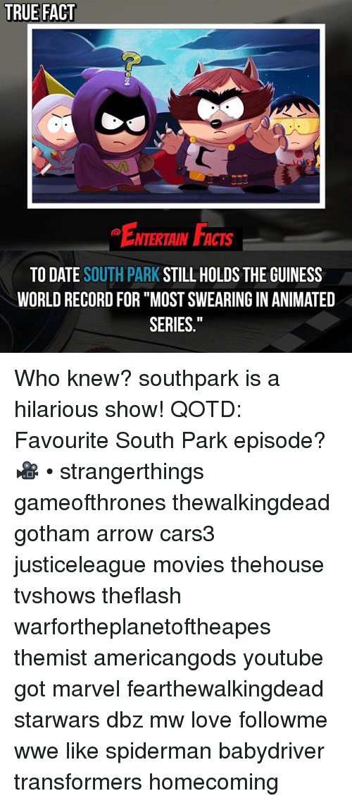 "Facts, Love, and Memes: TRUE FACT  ENTERTAIN FACTS  TO DATE SOUTH PARK STILL HOLDS THE GUINESS  WORLD RECORD FOR ""MOST SWEARING IN ANIMATED  SERIES."" Who knew? southpark is a hilarious show! QOTD: Favourite South Park episode? 🎥 • strangerthings gameofthrones thewalkingdead gotham arrow cars3 justiceleague movies thehouse tvshows theflash warfortheplanetoftheapes themist americangods youtube got marvel fearthewalkingdead starwars dbz mw love followme wwe like spiderman babydriver transformers homecoming"