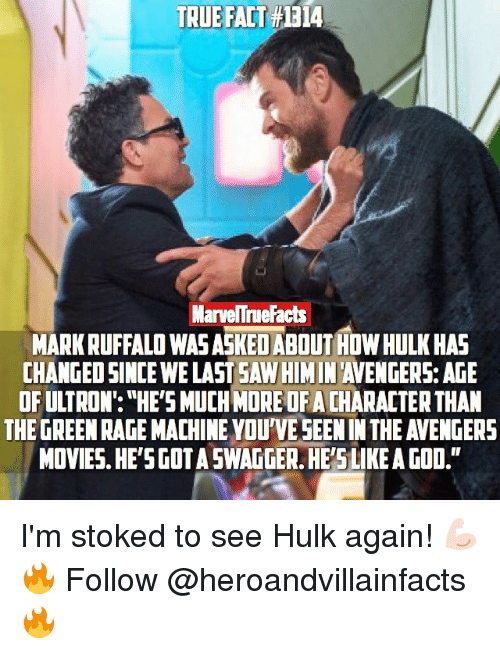 """Memes, Mark Ruffalo, and 🤖: TRUE FACT  MarvelTrue Facts  MARK RUFFALO WAS ASKED ABOUTHOW HULK HAS  OF UATRON: """"HE'SMUCH MORE OF ACHARACTERTHAN  MOVIES. HE'SGOTASWAGGER.HE'S LIKE A GOO."""" I'm stoked to see Hulk again! 💪🏻 🔥 Follow @heroandvillainfacts 🔥"""