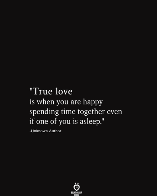 """Love, True, and Happy: """"True love  is when you are happy  spending time together even  if one of you is asleep.""""  -Unknown Author  RELATIONSHIP  RILES"""