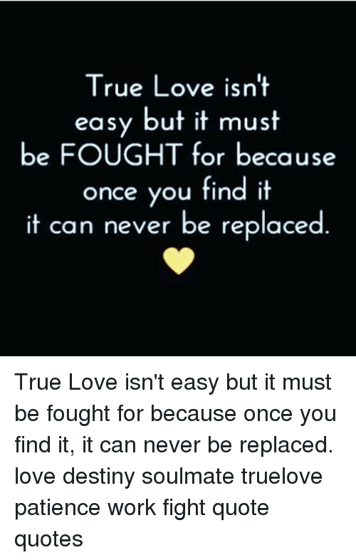 True Love Isnt Easy But It Must Be Fought For Because Once You Find