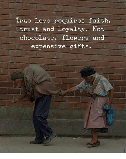 Love, True, and Chocolate: True love requires faith,  trust and loyalty. Not  chocolate, flowers and  expensive gifts.