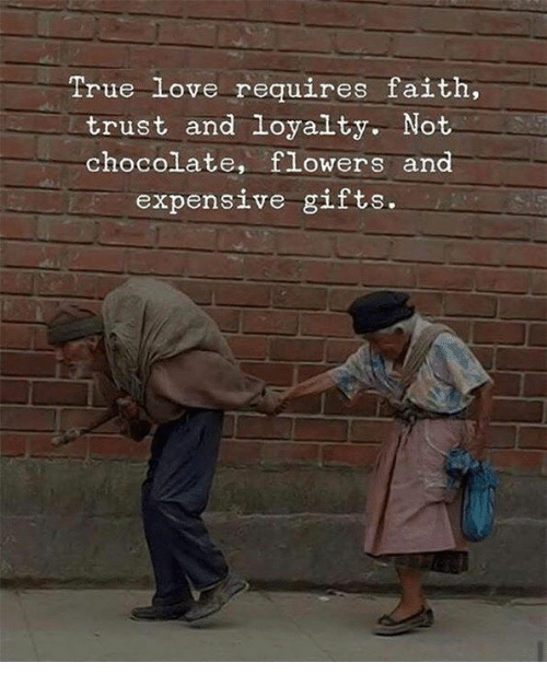 Love, True, and Chocolate: True Love requires faith,  trust and loyalty. Not  chocolate, flowers an  expensive gifts.