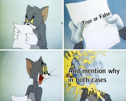 True, Why, and Mention: True or False  And mention why  in both cases