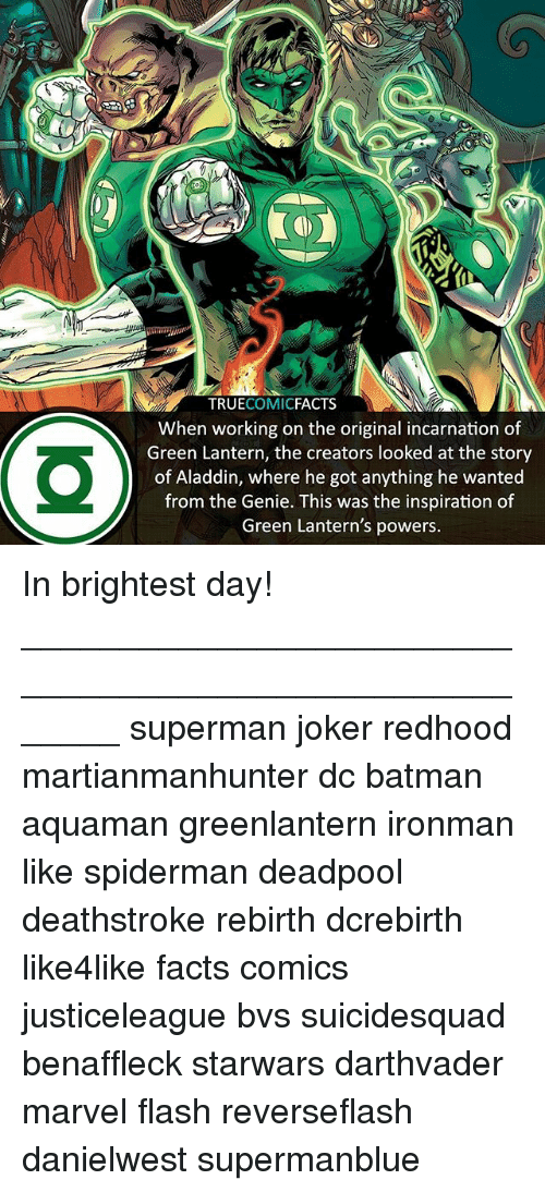 Aladdin, Batman, and Facts: TRUECOMICFACTS  When working on the original incarnation of  Green Lantern, the creators looked at the story  of Aladdin, where he got anything he wanted  from the Genie. This was the inspiration of  Green Lantern's powers. In brightest day! ⠀_______________________________________________________ superman joker redhood martianmanhunter dc batman aquaman greenlantern ironman like spiderman deadpool deathstroke rebirth dcrebirth like4like facts comics justiceleague bvs suicidesquad benaffleck starwars darthvader marvel flash reverseflash danielwest supermanblue